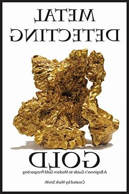 Metal Detecting Gold: A Beginner's Guide to Modern Gold Pros